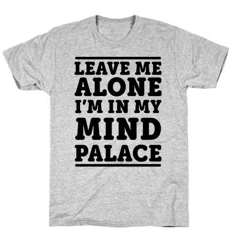 Leave Me Alone I'm In My Mind Palace T-Shirt
