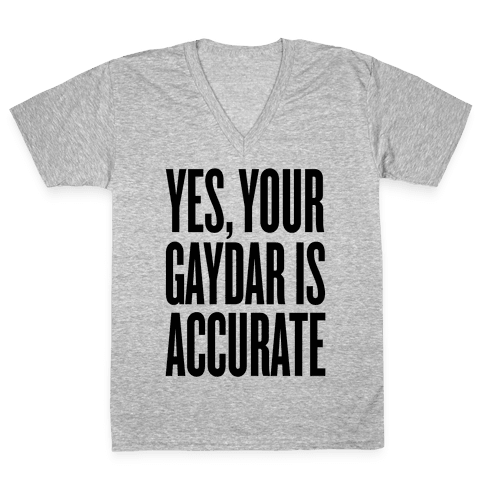 Yes, Your Gaydar Is Accurate V-Neck Tee Shirt