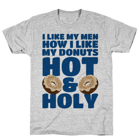I Like My Men How I Like My Donuts: Hot and Holy Mens T-Shirt