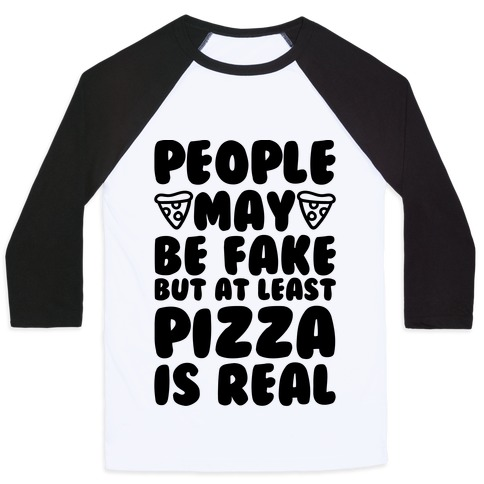 40eedb3212f3 People May Be Fake But At Least Pizza Is Real Baseball Tee ...