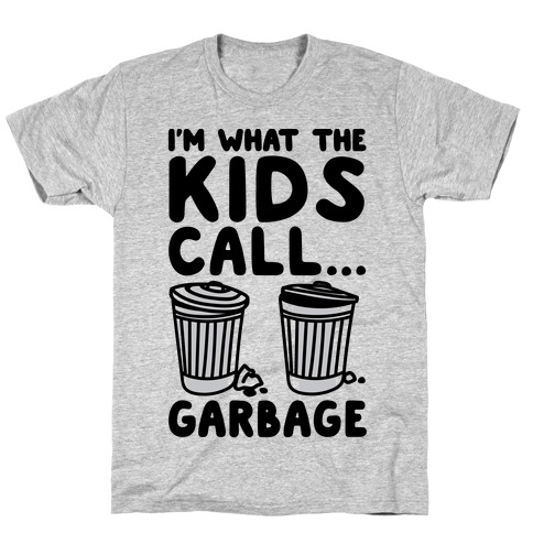 I'm What The Kids Call Garbage Mens T-Shirt