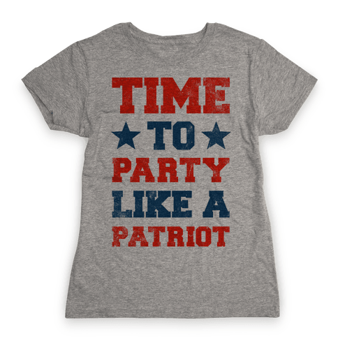 Time to Party Like A Patriot Womens T-Shirt