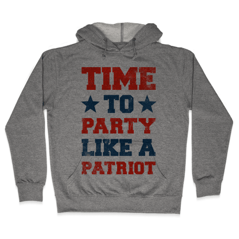 Time to Party Like A Patriot Hooded Sweatshirt