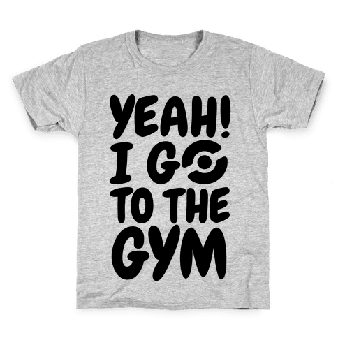 Yeah I Go To The Gym Kids T-Shirt