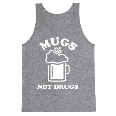 Mugs Not Drugs Tank Top