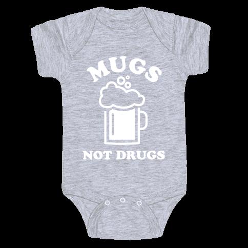 Mugs Not Drugs Baby Onesy