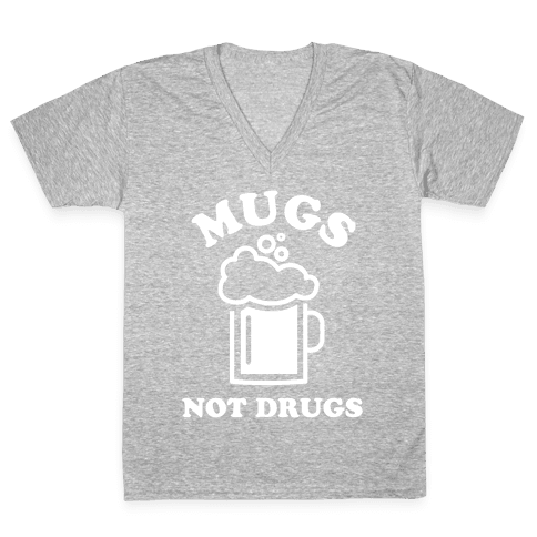 Mugs Not Drugs V-Neck Tee Shirt