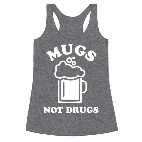 Mugs Not Drugs Racerback Tank Top