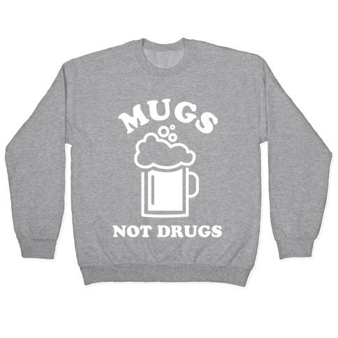 Mugs Not Drugs Pullover