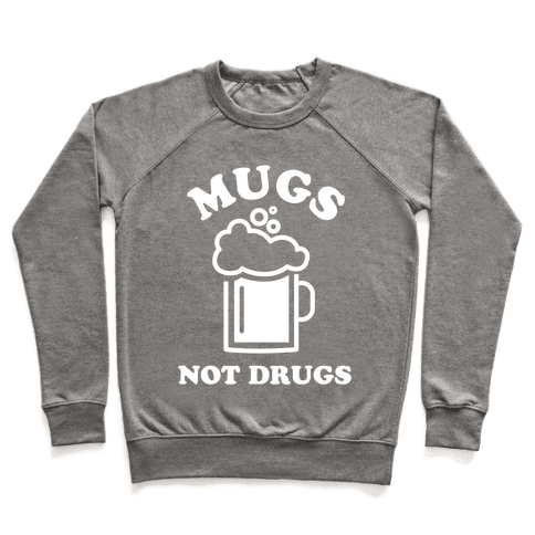 Mugs Not Drugs Pullover