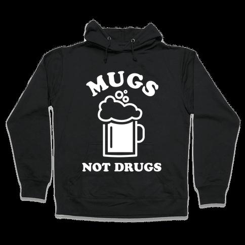 Mugs Not Drugs Hooded Sweatshirt