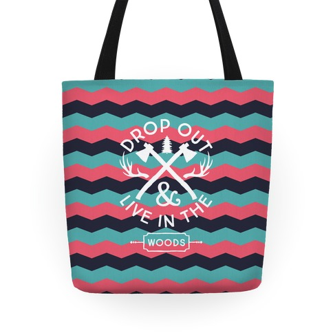 Drop Out And Live In The Woods Tote
