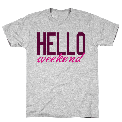 Hello Weekend Mens T-Shirt