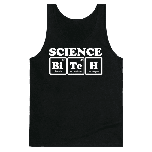 Science Bitch! Tank Top