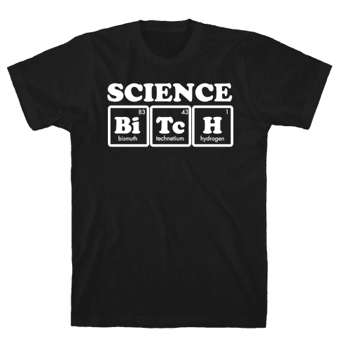 Science Bitch! Mens T-Shirt