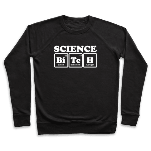 Science Bitch! Pullover