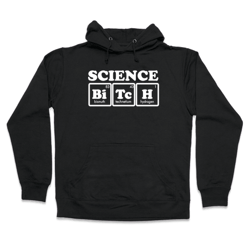 Science Bitch! Hooded Sweatshirt