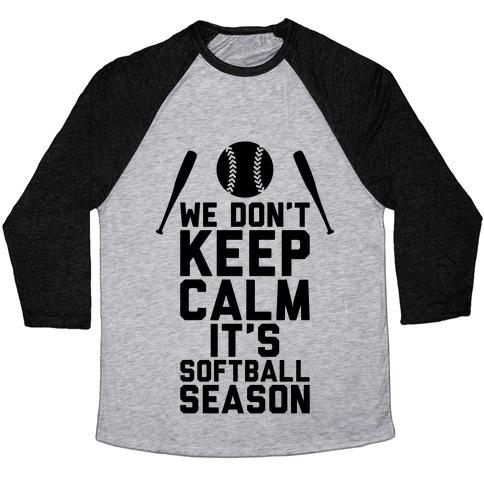 We Don't Keep Calm, It's Softball Season Baseball Tee