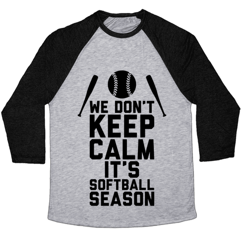 We Don't Keep Calm, It's Softball Season Baseball Tee