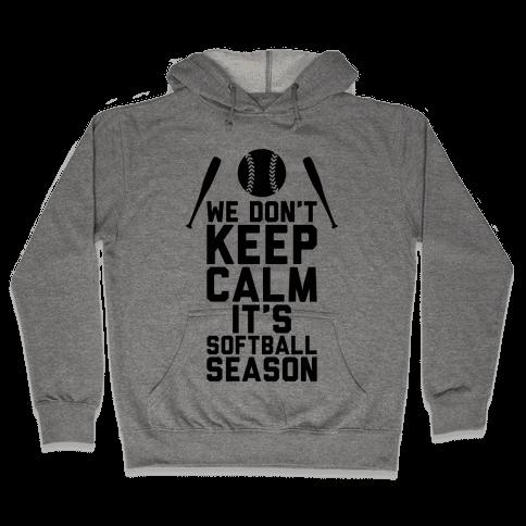 We Don't Keep Calm, It's Softball Season Hooded Sweatshirt