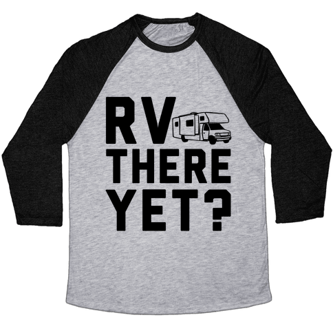 RV There Yet? Baseball Tee
