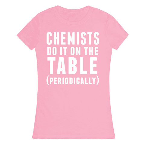 Chemists Do It On The Table Womens T-Shirt