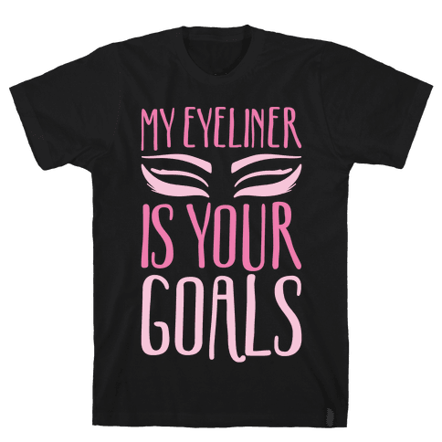 My Eyeliner Is Your Goals Mens T-Shirt