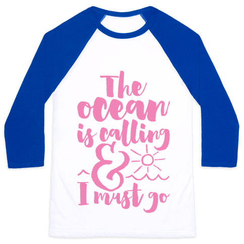 The Ocean Is Calling And I Must Go Baseball Tee