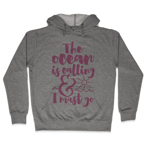 The Ocean Is Calling And I Must Go Hooded Sweatshirt