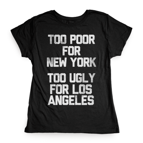 Too Poor For New York Womens T-Shirt