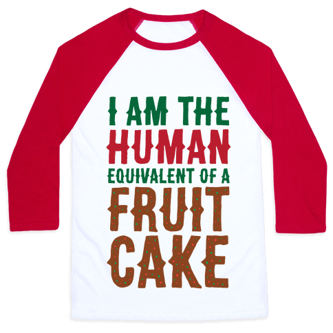 I Am The Human Equivalent Of A Fruit Cake Baseball Tee