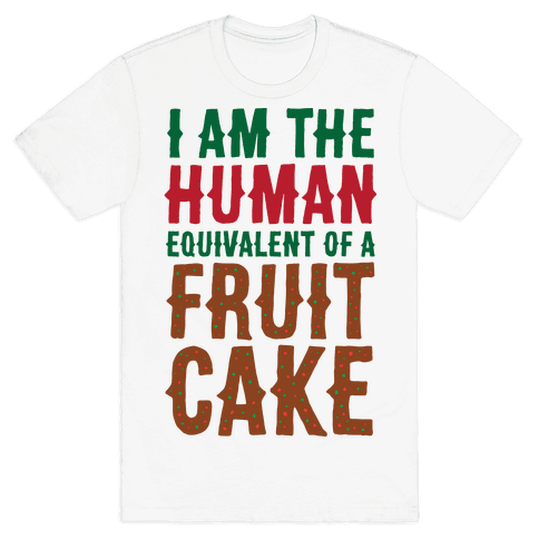 I Am The Human Equivalent Of A Fruit Cake Mens T-Shirt