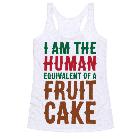 I Am The Human Equivalent Of A Fruit Cake Racerback Tank Top