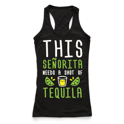 This Senorita Needs A Shot Of Tequila