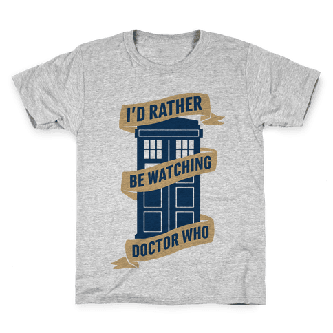 I'd Rather Be Watching Doctor Who Kids T-Shirt