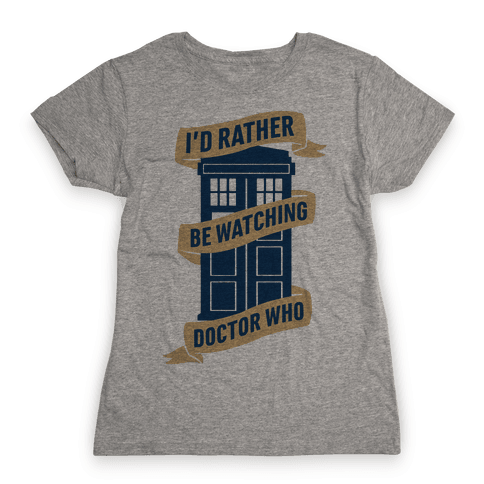 I'd Rather Be Watching Doctor Who Womens T-Shirt