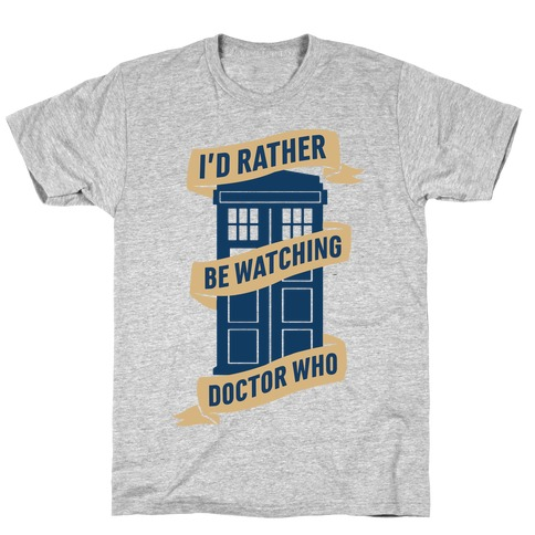 I'd Rather Be Watching Doctor Who T-Shirt