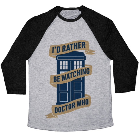 I'd Rather Be Watching Doctor Who Baseball Tee