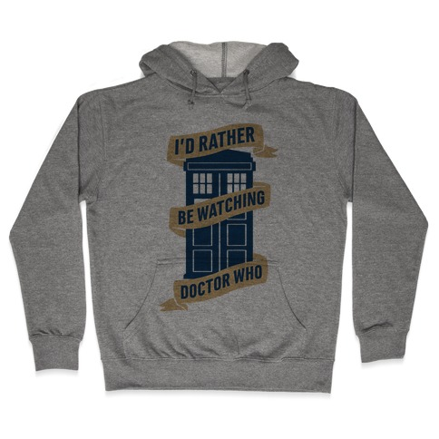 I'd Rather Be Watching Doctor Who Hooded Sweatshirt