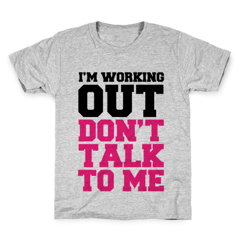 I'm Working Out, Don't Talk to Me Kids T-Shirt