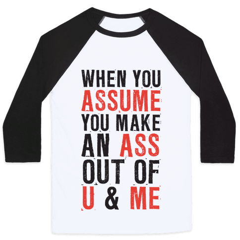 When You Assume (Tank) Baseball Tee