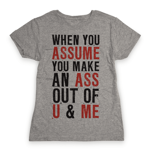 When You Assume (Tank) Womens T-Shirt