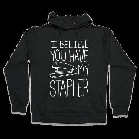 I Believe you Have My Stapler Hooded Sweatshirt