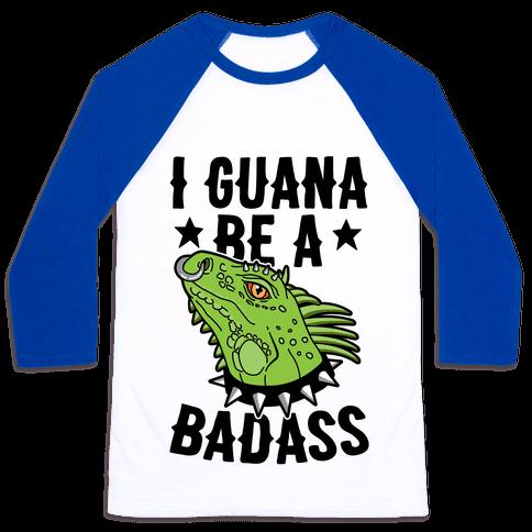 Iguana Be A Badass Baseball Tee