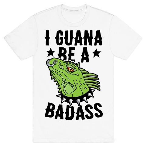 Iguana Be A Badass T-Shirt
