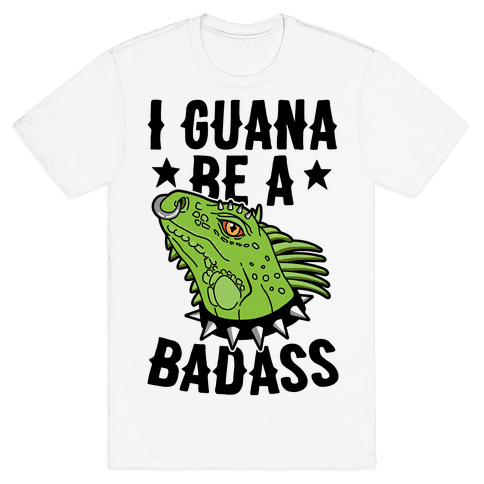 Iguana Be A Badass Mens T-Shirt