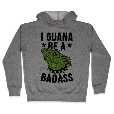 Iguana Be A Badass Hooded Sweatshirt