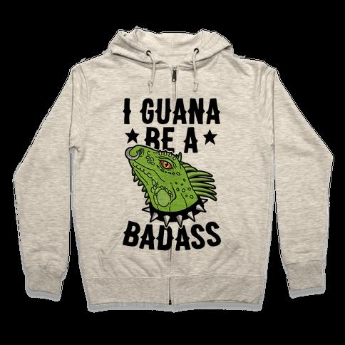 Iguana Be A Badass Zip Hoodie
