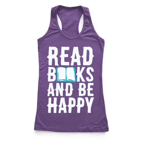 Read Books And Be Happy Racerback Tank Top