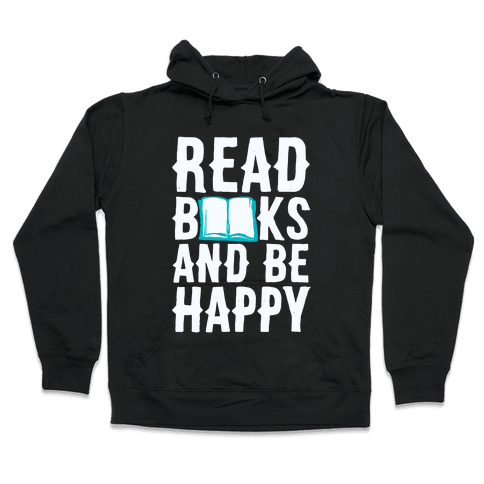 Read Books And Be Happy Hooded Sweatshirt